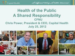 Health of the Public  A Shared Responsibility CFNU Chris Power, President & CEO, Capital Health