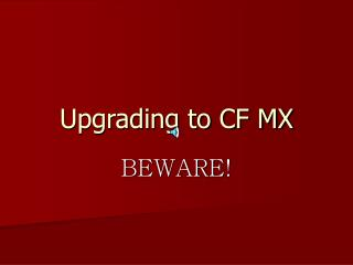 Upgrading to CF MX