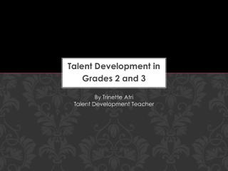 Talent Development in Grades 2 and 3