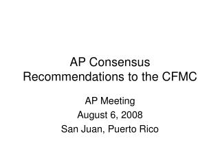 AP Consensus Recommendations to the CFMC
