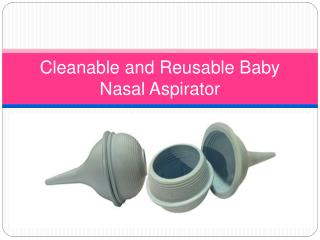Cleanable and Reusable Baby Nasal Aspirator