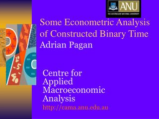 Some Econometric Analysis of Constructed Binary Time  Adrian Pagan