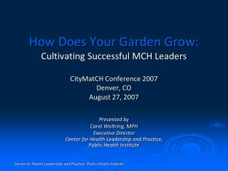 Presented by Carol Woltring, MPH Executive Director Center for Health Leadership and Practice,