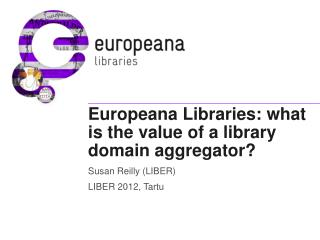 Europeana Libraries: what is the value of a library domain aggregator?