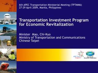 6th APEC Transportation Ministerial Meeting (TPTMM6) 27-29 April 2009, Manila, Philippines