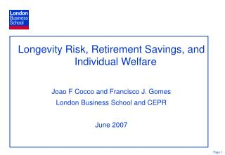 Longevity Risk, Retirement Savings, and Individual Welfare Joao F Cocco and Francisco J. Gomes