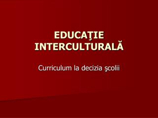 EDUCA Ţ IE INTER CULTURAL Ă