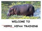 WELCOME TO HIPPO  HIPAA TRAINING