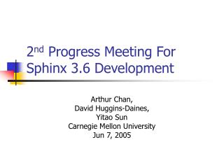2 nd  Progress Meeting For Sphinx 3.6 Development