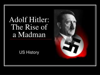 Adolf Hitler:  The Rise of a Madman