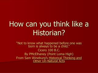 How can you think like a Historian?