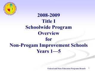 2008-2009 Title I Schoolwide Program Overview  for  Non-Progam Improvement Schools Years 1—5