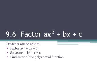 9.6 Factor a + bx + c