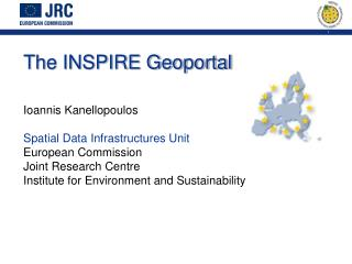 The INSPIRE Geoportal Ioannis Kanellopoulos Spatial Data Infrastructures Unit European Commission