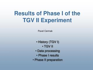 Results of Phase I of the TGV II Experiment