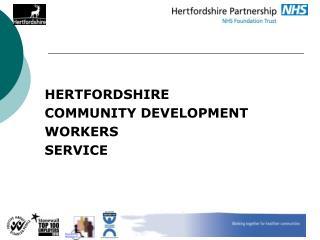 HERTFORDSHIRE COMMUNITY DEVELOPMENT WORKERS SERVICE