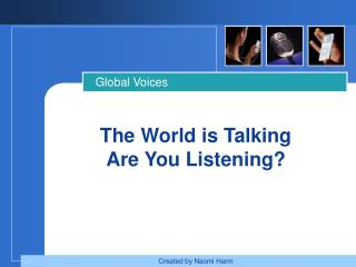 The World is Talking       Are You Listening?