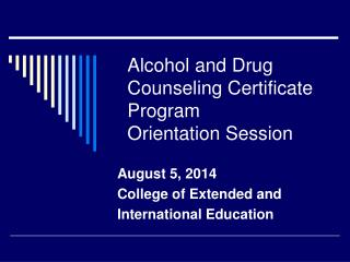 Alcohol and Drug Counseling Certificate Program Orientation Session