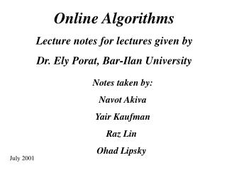 Online Algorithms Lecture notes for lectures given by  Dr. Ely Porat, Bar-Ilan University