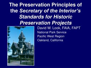 The Preservation Principles of the  Secretary of the Interior's Standards for Historic Preservation Projects