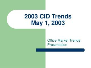 2003 CID Trends   May 1, 2003