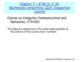 Chapter 7 + ATM (3, 4, 5):  Multimedia networking, QoS, Congestion control