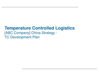 Temperature Controlled Logistics [ABC Company] China Strategy -  TC Development Plan