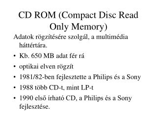 CD ROM (Compact Disc Read Only Memory)