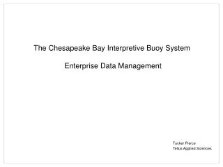 The Chesapeake Bay Interpretive Buoy System  Enterprise Data Management