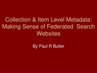 Collection & Item Level Metadata: Making Sense of Federated  Search Websites