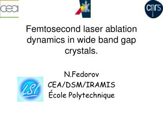 Femtosecond laser ablation dynamics in wide band gap crystals.