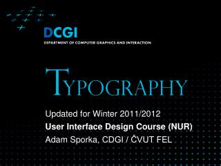 Updated for Winter  2011 /201 2 User Interface Design Course  (NUR) Adam Sporka , CDGI / ČVUT FEL