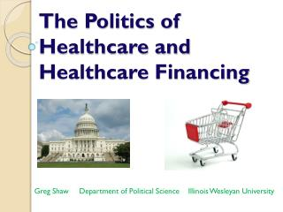The Politics of Healthcare and Healthcare  Financing