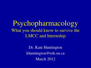 Psychopharmacology What you should know to survive the LMCC and Internship