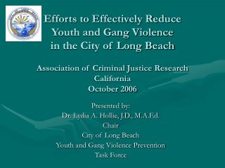 Presented by: Dr. Lydia A. Hollie, J.D., M.A.Ed. Chair City of Long Beach Youth and Gang Violence Prevention  Task Force