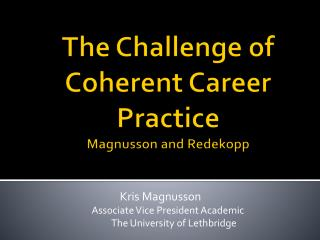 The Challenge of Coherent Career  Practice Magnusson and  Redekopp