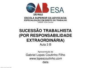 ESCOLA SUPERIOR DA ADVOCACIA ESPECIALIZAÇÃO EM DIREITO DO TRABALHO OABSP/ ESA Central