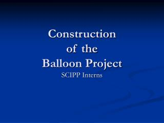 Construction  of the  Balloon Project