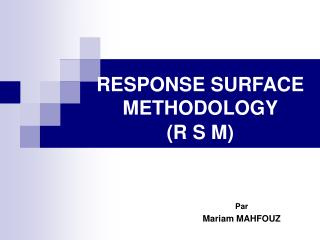 RESPONSE SURFACE METHODOLOGY  (R S M)
