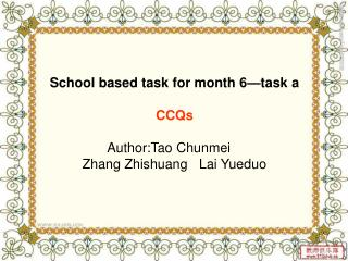 School based task for month 6—task a CCQs Author:Tao Chunmei    Zhang Zhishuang   Lai Yueduo