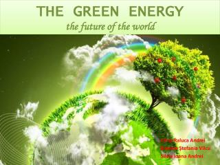 THE GREEN ENERGY  the future of the world