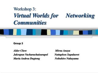 Workshop 3: Virtual Worlds for     Networking Communities