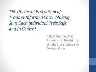 Julie P. Gentile, M.D. Professor of Psychiatry Wright State University Dayton, Ohio