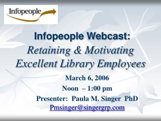 Infopeople Webcast: Retaining & Motivating  Excellent Library Employees
