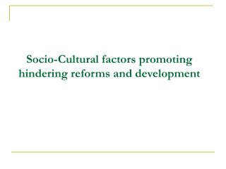 Socio-Cultural factors promoting hindering reforms and development