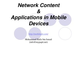 Network Content  &  Applications in Mobile Devices mobilepit/ Mohammad Hafiz bin Ismail  (info@mypapit)