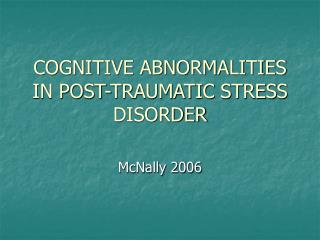 COGNITIVE ABNORMALITIES IN POST-TRAUMATIC STRESS DISORDER