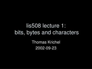 lis508 lecture 1:  bits, bytes and characters