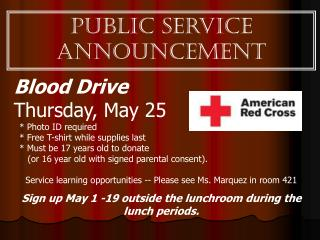 Blood Drive Thursday, May 25   * Photo ID required	   * Free T-shirt while supplies last