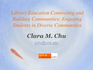 Library Education Connecting and Building Communities: Engaging Students in Diverse Communities